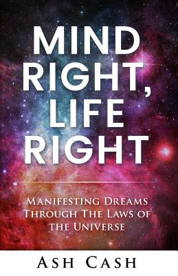 Mind Right, Life Right: Manifesting Dreams Through the Laws of the Universe Cover Image