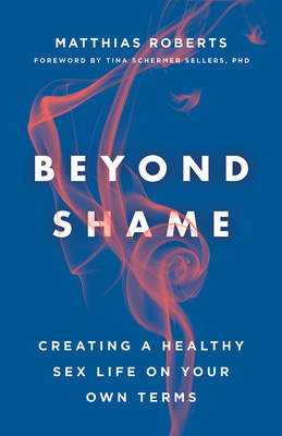 Beyond Shame: Creating a Healthy Sex Life on Your Own Terms Cover Image
