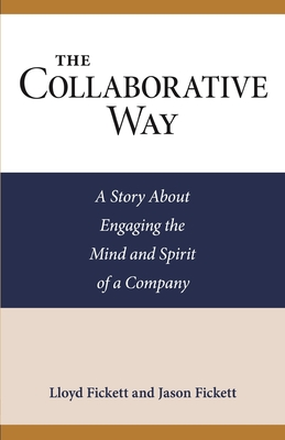 The Collaborative Way: A Story About Engaging the Mind and Spirit of a Company Cover Image