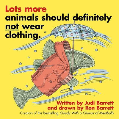 Lots More Animals Should Definitely Not Wear Clothing by Judi Barrett