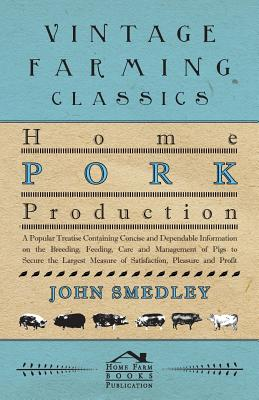 Home Pork Production - A Popular Treatise Containing Concise And Dependable Information On The Breeding, Feeding, Care And Management Of Pigs To Secur Cover Image
