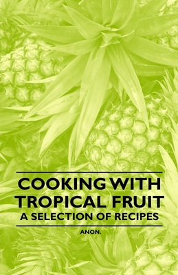 Cooking with Tropical Fruit - A Selection of Recipes Cover Image