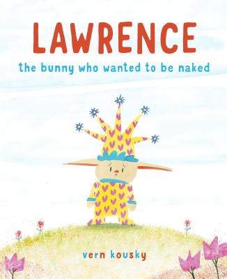 Lawrence: The Bunny Who Wanted to Be Naked Cover Image