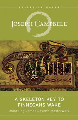 A Skeleton Key to Finnegans Wake: Unlocking James Joyce's Masterwork (Collected Works of Joseph Campbell) Cover Image