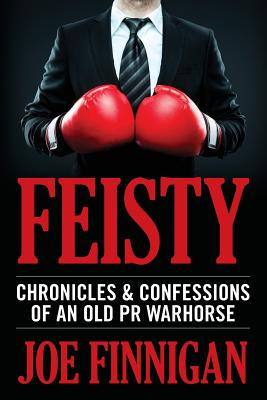 Feisty: Chronicles & Confessions of an Old PR Warhorse Cover Image