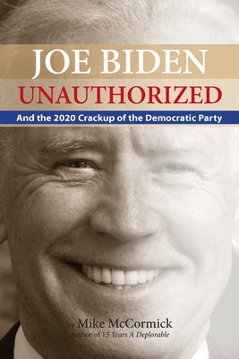 Joe Biden Unauthorized: And the 2020 Crackup of the Democratic Party cover