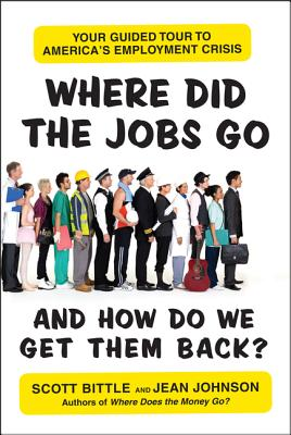 Where Did the Jobs Go--And How Do We Get Them Back?: Your Guided Tour to America's Employment Crisis Cover Image