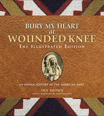 Bury My Heart at Wounded Knee: The Illustrated Edition: An Indian History of the American West Cover Image