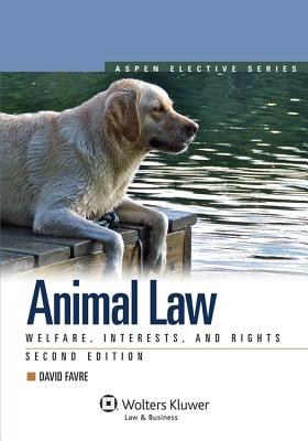Animal Law: Welfare Interests & Rights, Second Edition (Aspen Elective) Cover Image