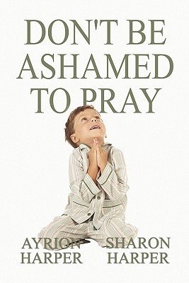 Don't Be Ashamed to Pray Cover Image
