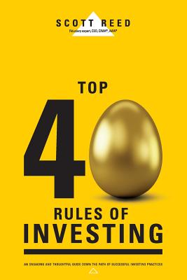 Top 40 Rules of Investing: An Engaging and Thoughtful Guide Down the Path of Successful Investing Practices Cover Image
