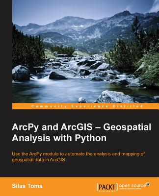 ArcPy and ArcGIS: Geospatial Analysis with Python Cover Image