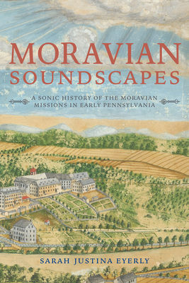Moravian Soundscapes: A Sonic History of the Moravian Missions in Early Pennsylvania (Music) Cover Image