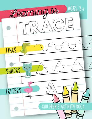 Learning to Trace: Children's Activity Book: Lines Shapes Letters Ages 3+: A Beginner Kids Tracing Workbook for Toddlers, Preschool, Pre- Cover Image