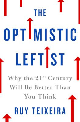 The Optimistic Leftist: Why the 21st Century Will Be Better Than You Think Cover Image