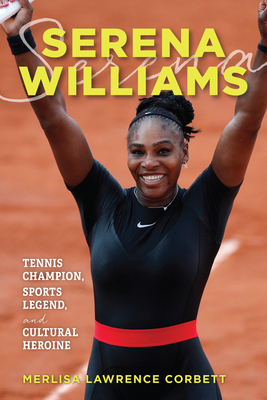 Serena Williams: Tennis Champion, Sports Legend, and Cultural Heroine Cover Image