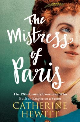 The Mistress of Paris: The 19th-Century Courtesan Who Built an Empire on a Secret Cover Image