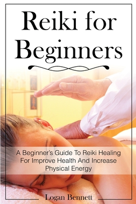 Reiki for Beginners: A Beginner's Guide To Reiki Healing For Improve Health And Increase Physical Energy Cover Image