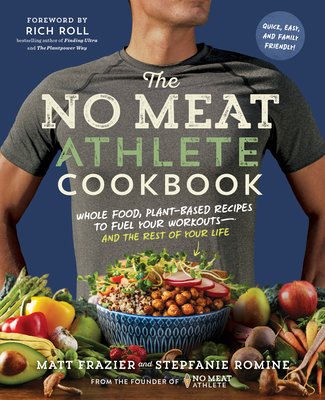 The No Meat Athlete Cookbook: Whole Food, Plant-Based Recipes to Fuel Your Workouts—and the Rest of Your Life Cover Image