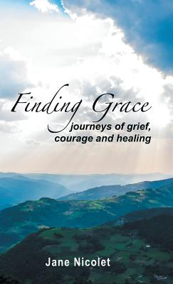 Finding Grace: Journeys of Grief, Courage and Healing Cover Image