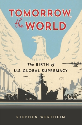 Tomorrow, the World: The Birth of U.S. Global Supremacy Cover Image