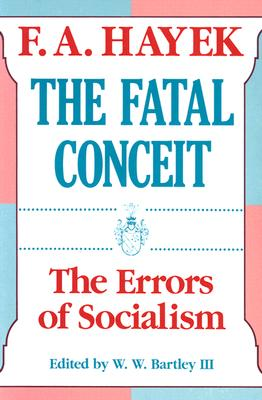 The Fatal Conceit: The Errors of Socialism (The Collected Works of F. A. Hayek #1) Cover Image