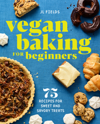 Vegan Baking for Beginners: 75 Recipes for Sweet and Savory Treats Cover Image