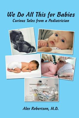 We Do All This for Babies: Curious Tales from a Pediatrician Cover Image