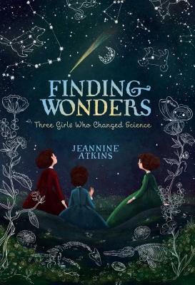 Finding Wonders: Three Girls Who Changed Science Cover Image