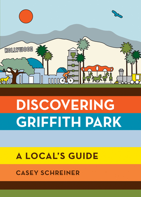 Discovering Griffith Park: A Local's Guide Cover Image