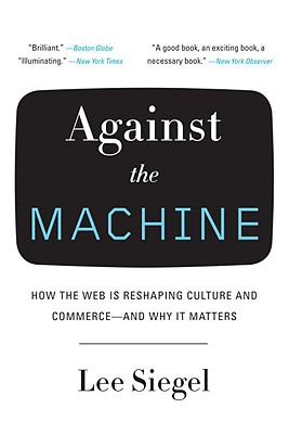Against the Machine: How the Web Is Reshaping Culture and Commerce -- and Why It Matters Cover Image