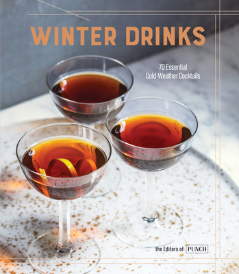 Winter Drinks: 70 Essential Cold-Weather Cocktails Cover Image