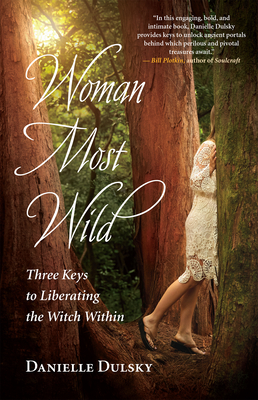 Woman Most Wild: Three Keys to Liberating the Witch Within Cover Image