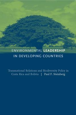 Environmental Leadership in Developing Countries: Transnational Relations and Biodiversity Policy in Costa Rica and Bolivia (Bcsia Studies in International Security) Cover Image