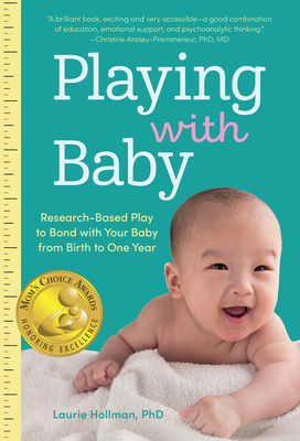 Playing with Baby: Researched-Based Play to Bond with Your Baby from Birth to Year One Cover Image