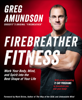 Firebreather Fitness: Work Your Body, Mind, and Spirit Into the Best Shape of Your Life Cover Image