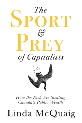 The Sport and Prey of Capitalists: How the Rich Are Stealing Canada's Public Wealth Cover Image