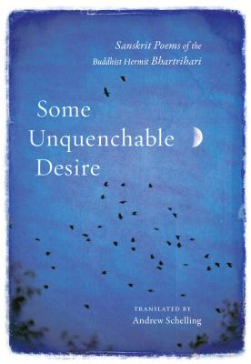 Some Unquenchable Desire: Sanskrit Poems of the Buddhist Hermit Bhartrihari Cover Image
