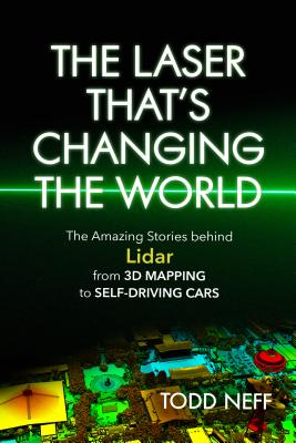 The Laser That's Changing the World: The Amazing Stories behind Lidar, from 3D Mapping to Self-Driving Cars Cover Image