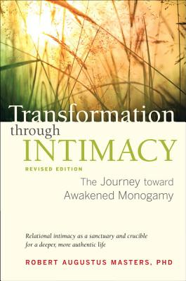Transformation Through Intimacy, Revised Edition: The Journey Toward Awakened Monogamy Cover Image