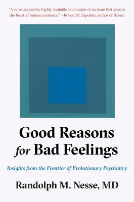 Good Reasons for Bad Feelings: Insights from the Frontier of Evolutionary Psychiatry Cover Image
