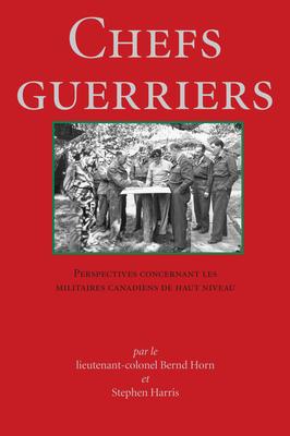 Chefs Guerriers: Perspectives Concernant Les Militaires Canadiens de Haut Niveau Cover Image