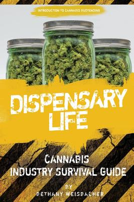 Dispensary Life: A Survival Guide to Budtending in Cannabis-Legal States Cover Image