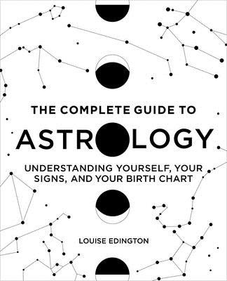 The Complete Guide to Astrology: Understanding Yourself, Your Signs, and Your Birth Chart Cover Image