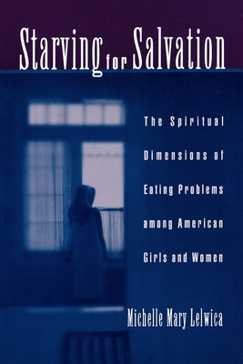 Starving for Salvation: The Spiritual Dimensions of Eating Problems Among American Girls and Women Cover Image