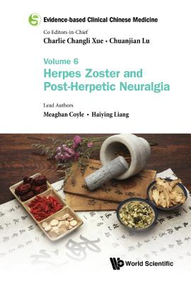 Evidence-Based Clinical Chinese Medicine - Volume 6: Herpes Zoster and Post-Herpetic Neuralgia Cover Image