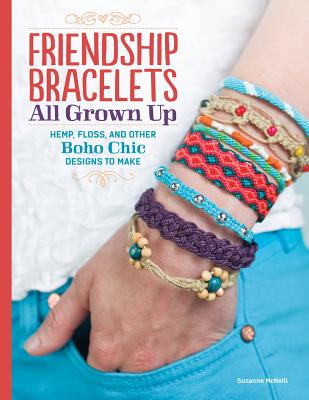 Friendship Bracelets All Grown Up: Hemp, Floss, and Other Boho Chic Designs to Make Cover Image