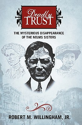 Deadly Trust: The Mysterious Disappearance of the Nelms Sisters Cover Image