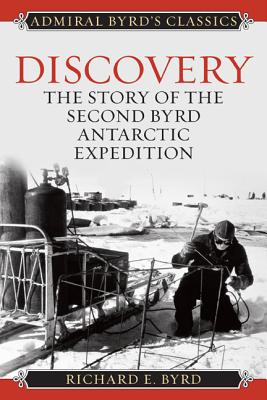 Discovery: The Story of the Second Byrd Antarctic Expedition (Admiral Byrd Classics) Cover Image