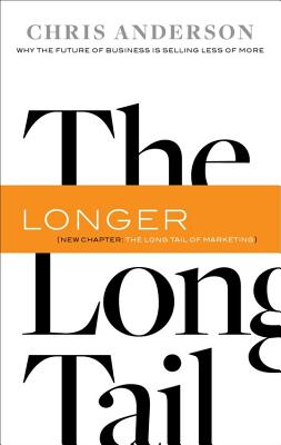 The Long Tail: Why the Future of Business Is Selling Less of More Cover Image